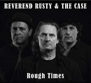 Reverend Rusty & The Case, Rough Times